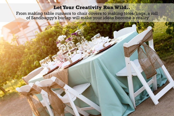 Let your creativity run wild! From making table runners to chair covers to making totes/bags, a roll of Sandbaggy's burlap will make your ideas become a reality.