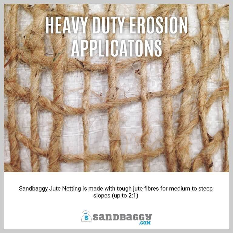 Heavy Duty Erosion Applications: Sandbaggy Jute Netting is made with tough jute fibres for medium to steep slopes (up to 2:1 or 26.6 degrees).