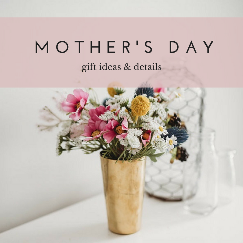 Mother's Day Gift Ideas & Details
