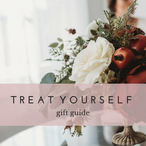 Gift Guide: Treat Yourself