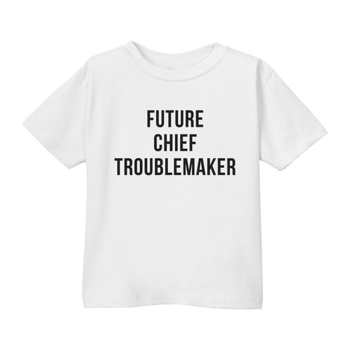 Future Chief Trouble Maker - Toddler Shirt