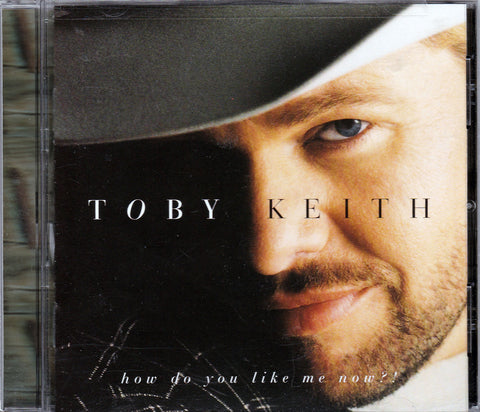 CD. Toby Keith. How Do You Like Me Now