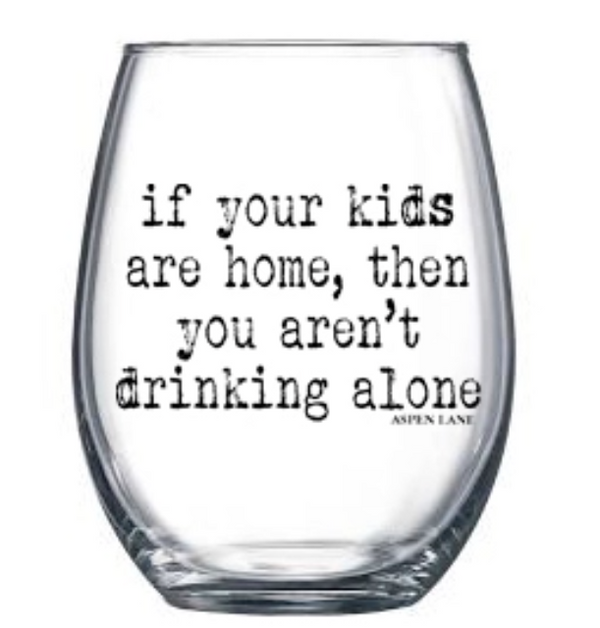 """If your Kids are Home..."" Wine Glass"