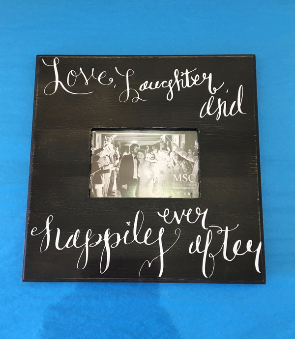"""Love, Laughter and Happily Ever After"" Picture Frame"