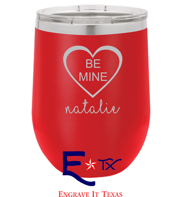 Be Mine Artwork on 12 oz. Wine Tumbler