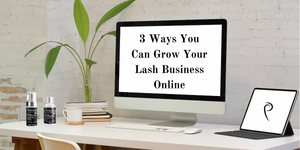 3 Ways You Can Grow Your Lash Business Online