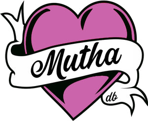 Don't Forget Your MUTHA!