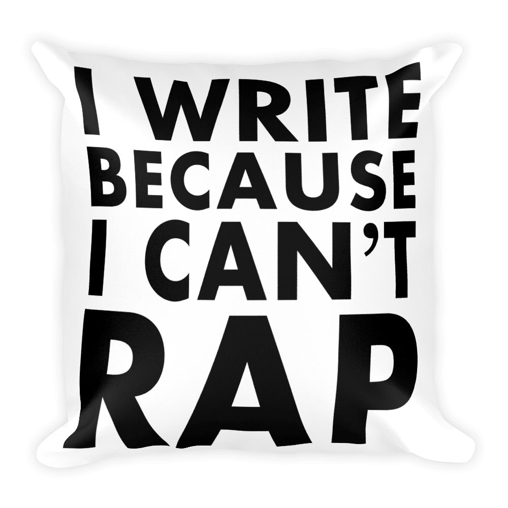 I Write Because I Can't Rap Pillow