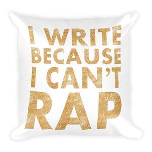 I Write Because I Can't Rap Pillow in Gold