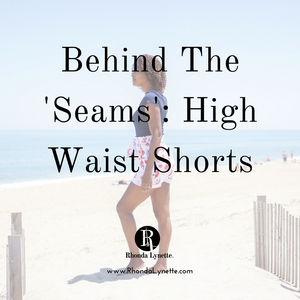 Behind The 'Seams': High Waist Shorts