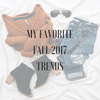 My Favorite Fall 2017 Trends
