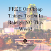 FREE Or Cheap Things To Do In Raleigh NC This Week!