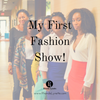 My First Fashion Show!