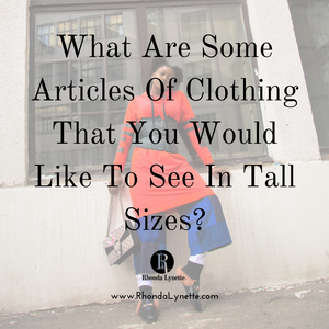 What are some articles of clothing that you would like to see in tall sizes?