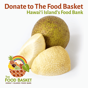 Donate 5 lbs. of Mature 'Ulu to The Hawai'i Food Basket