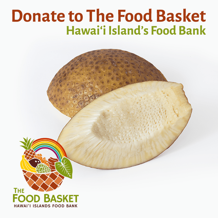 Donate 5 lbs. of Ripe 'Ulu to The Hawai'i Food Basket