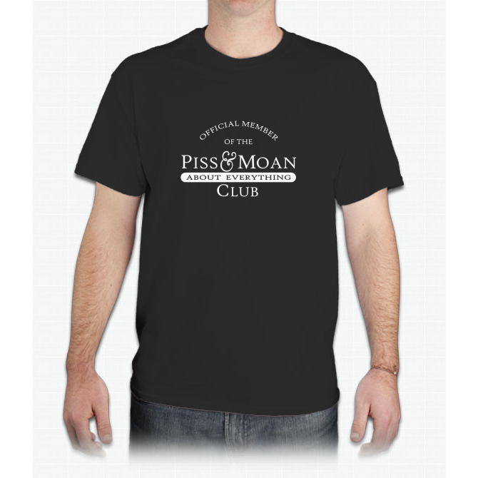 Piss and moan tee shirts