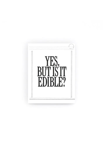 Yes, But Is It Edible?