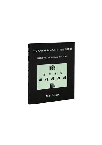 Photography Against the Grain: Essays and Photo Works, 1973–1983