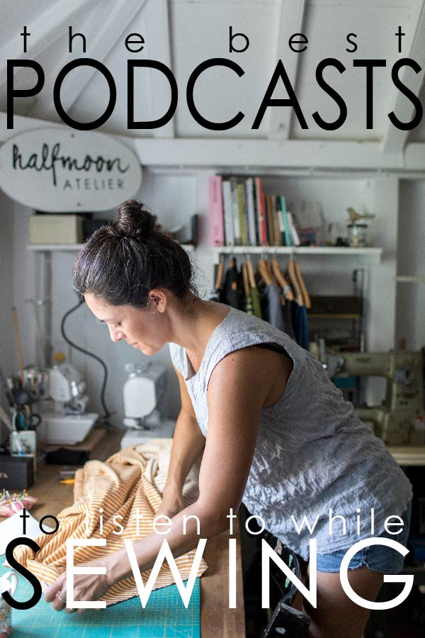 the best PODCASTS to listen to while SEWING | halfmoon ATELIER | blog post