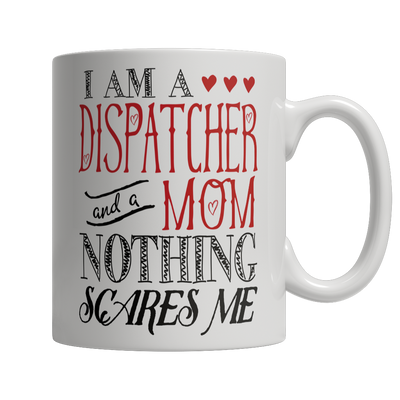 Limited Edition - I Am A Dispatcher and A Mom Nothing...