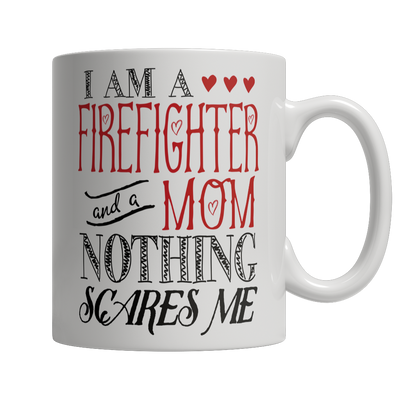 Limited Edition - I Am A Firefighter and A Mom Nothing...