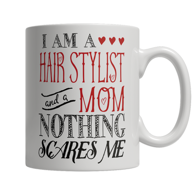 Limited Edition - I Am A Hair Stylist and A Mom Nothing...