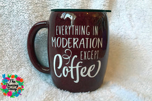 Everything in moderation ; except Coffee - 14 oz traditional mug