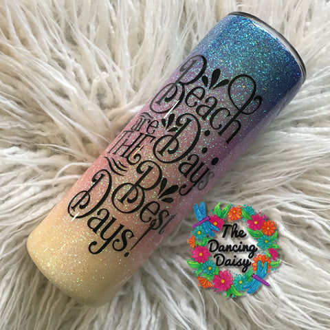 "20 oz skinny tumbler - Beach sunset ""Beach Days are the Best Days"""