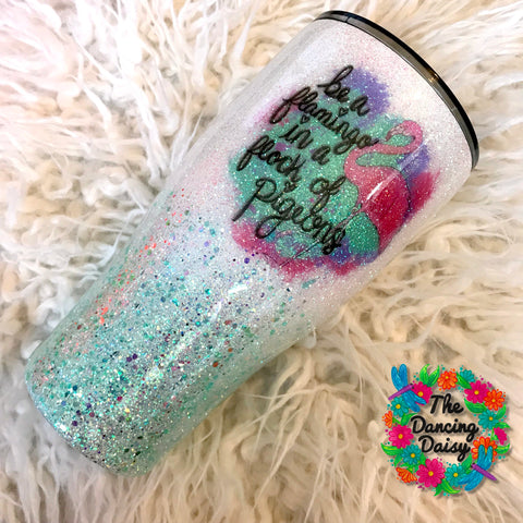 "30 oz ""Be a Flamingo in a flock of pigeons"" tumbler"