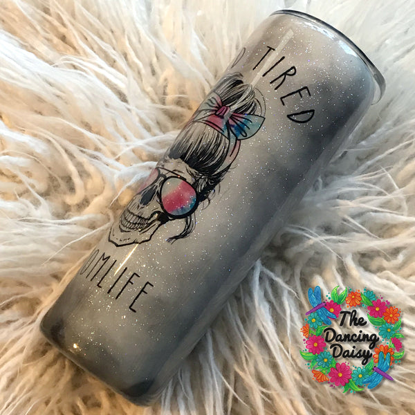 "#momlife Dead Tired skull ""smoke"" effect 20 oz skinny tumbler"
