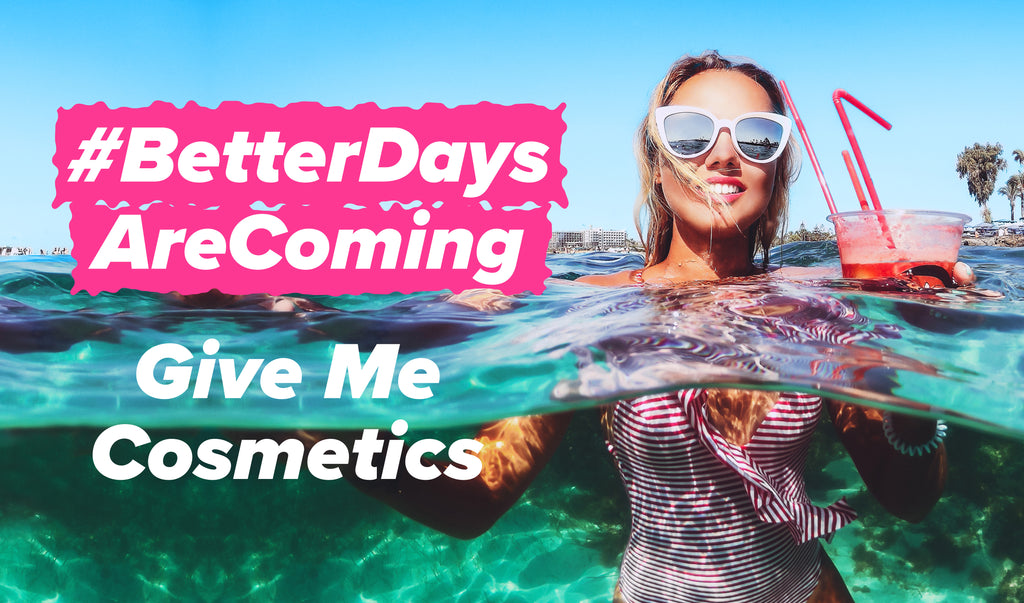 Better Days are Coming - Give Me Cosmetics