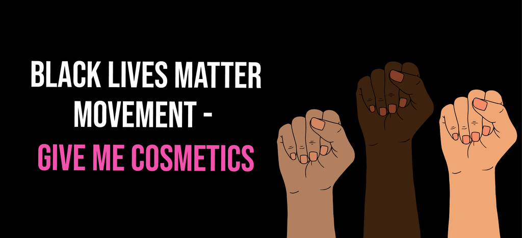 Black Lives Matter Movement - Give Me Cosmetics