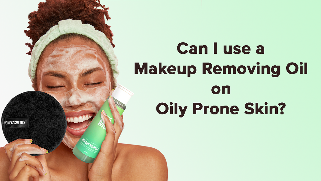 Can I use Makeup Removing Oil on Oily Prone Skin?