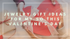 Jewelry Gift Ideas for My SO this Valentine's Day
