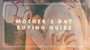 Mother's Day Buying Guide