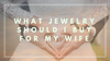 What Jewelry Should I Buy for My Wife