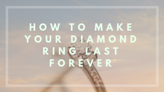 How to Make Your Diamond Ring Last <i>Forever</i>