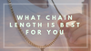 What Chain Length Is Best For You?