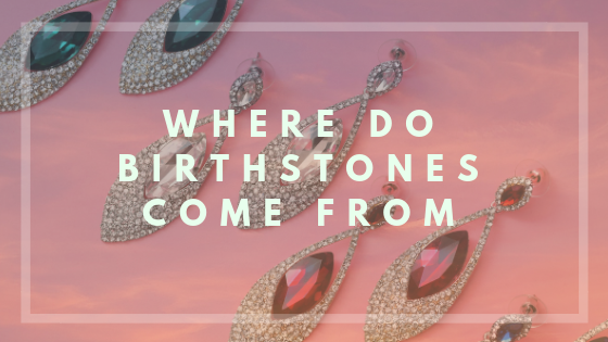 Where do Birthstones Come From?