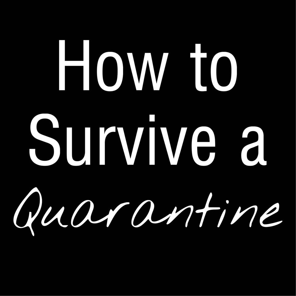 How to Survive a Quarantine