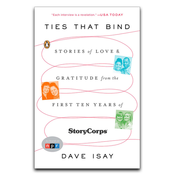 Ties That Bind: Stories of Love & Gratitude from First 10 Years of StoryCorps (Paperback)