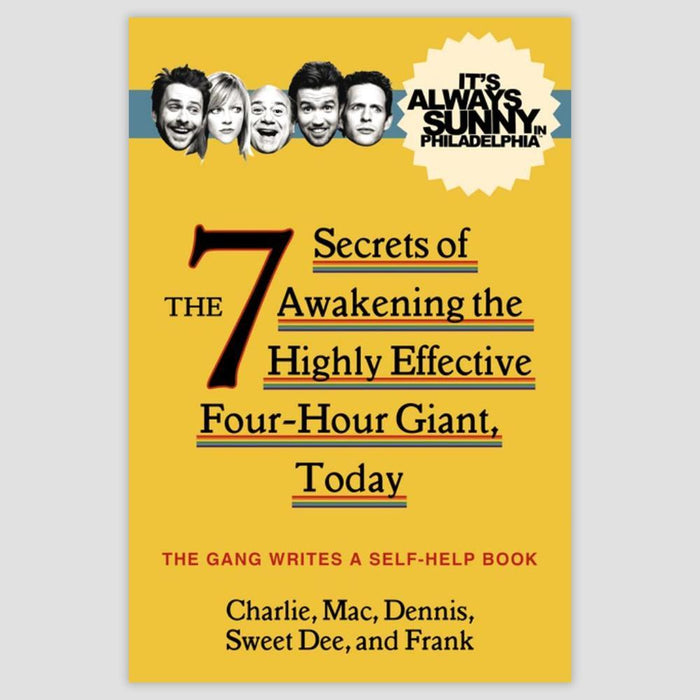 It's Always Sunny in Philadelphia: The 7 Secrets of Awakening the Highly Effective Four-Hour Giant, Today