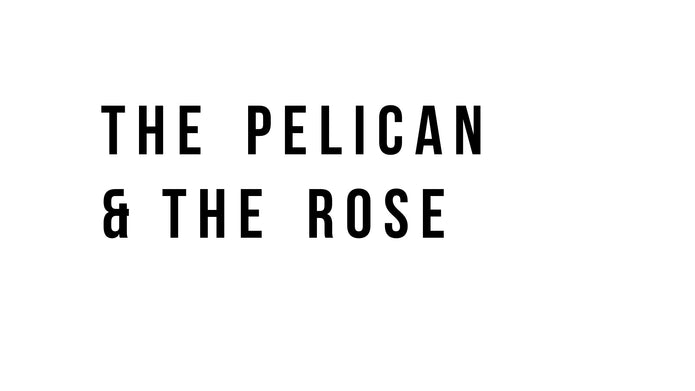 The Pelican and The Rose