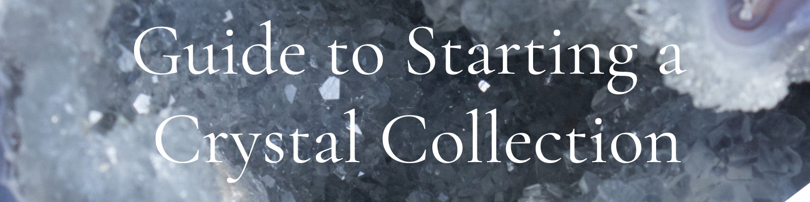 Guide to Starting a Crystal Collection
