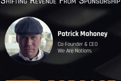 #082 - From Music To Esports. Shifting Revenue From Sponsorships With Patrick Mahoney - Co-Founder & CEO of We Are Nations