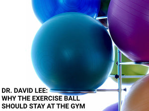 Dr. David Lee and the Exercise Ball
