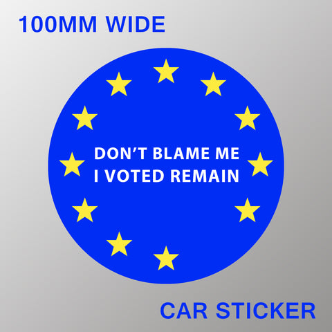 'Don't Blame Me, I Voted Remain' Car Stickers