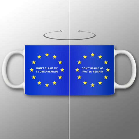 Don't Blame Me, I Voted Remain Mug