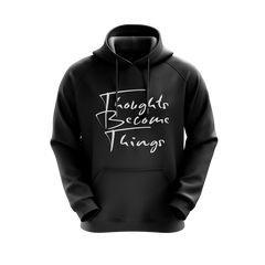 Thoughts Become Things Hoodie (Black)